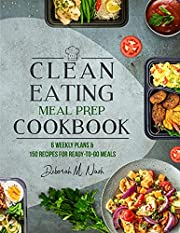 Clean Eating Meal Prep Cookbook: 6 Weekly Plans and 150 Recipes for Ready-to-Go Meals