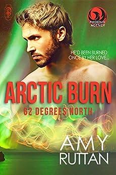 Arctic Burn: 62 Degrees North: A Phoenix Agency Novella (Phoenix Agency Universe Book 1) by [Amy Ruttan]