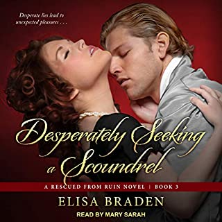 Desperately Seeking a Scoundrel     Rescued from Ruin, Book 3              By:                                                                                                                                 Elisa Braden                               Narrated by:                                                                                                                                 Mary Sarah                      Length: 9 hrs and 2 mins     32 ratings     Overall 4.5