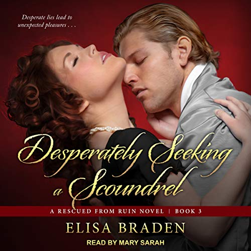 Desperately Seeking a Scoundrel     Rescued from Ruin, Book 3              By:                                                                                                                                 Elisa Braden                               Narrated by:                                                                                                                                 Mary Sarah                      Length: 9 hrs and 2 mins     35 ratings     Overall 4.5