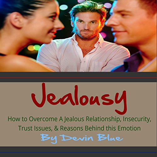 Couverture de Jealousy: How to Overcome a Jealous Relationship, Insecurity, Trust Issues, & Reasons Behind This Emotion