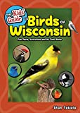 The Kids  Guide to Birds of Wisconsin: Fun Facts, Activities and 86 Cool Birds (Birding Children s Books)