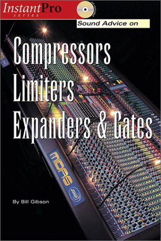 Sound Advice on Compressors, Limiters, Expanders, & Gates (Instantpro Series)