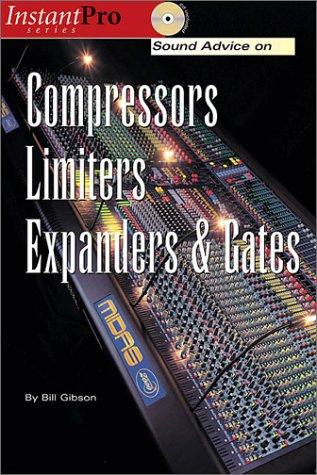Sound Advice on Compressors, Limiters, Expanders & Gates (Instantpro Series)