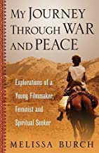 My Journey Through War and Peace: Explorations of a Young Filmmaker, Feminist and Spiritual Seeker (The Heroine's Journey Book 1)