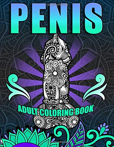 Penis Adult Coloring Book: Eat A Bag Of Dicks. 40+ Stress Relieving Funny Dick Coloring Pages In A Paisley, Henna And Mandala Style