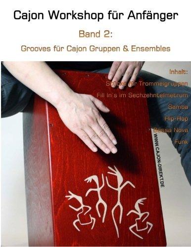 Cajon Workshop fuer Anfaenger, Band 2: Grooves fuer Cajon Gruppen & Ensembles: Volume 2