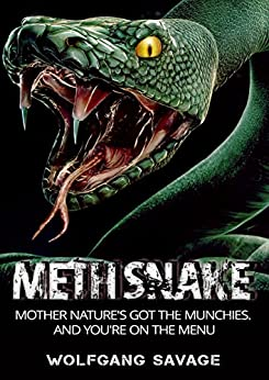 Methsnake: Mother nature's got the munchies,and you're on the menu by [Wolfgang Savage, Lisa Chant]
