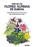 GUIA DE LAS FLORES ALPINAS DE EUROPA (GUIAS DEL NATURALISTA-PLANTAS CON FLORES)