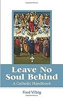 Leave No Soul Behind: A Handbook for Catholics