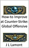 How-To Improve at Counter-Strike: Global Offensive (English Edition)
