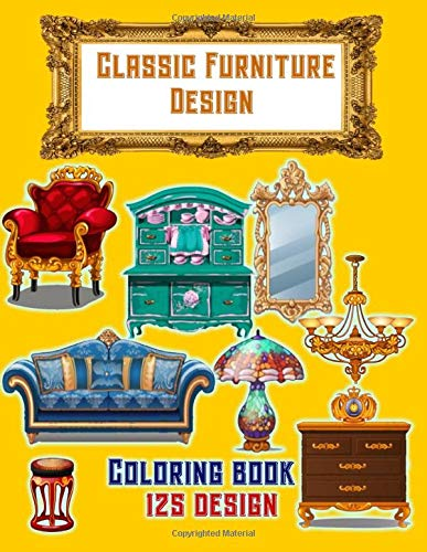 Classic Furniture Design: classic style furniture ,Traditional furniture, inspiration from English and French styles (Adult Coloring Book)