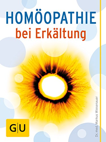 Homöopathie bei Erkältung: Die besten Globuli bei Schnupfen, Heiserkeit & Co (GU Quickfinder Körper, Geist & Seele)