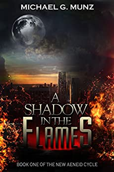 A Shadow in the Flames (The New Aeneid Cycle Book 1) by [Michael G. Munz]