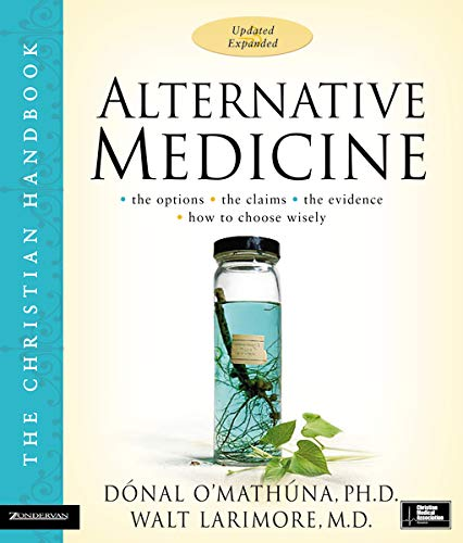 Compare Textbook Prices for Alternative Medicine: The Christian Handbook, Updated and Expanded Updated & Expanded Edition ISBN 9780310269991 by Donal O'Mathuna,Walt Larimore