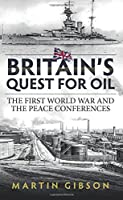 Britain's Quest for Oil: The First World War and the Peace Conferences (Wolverhampton Military Studies)