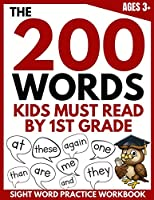 The 200 Words Kids Must Read by 1st Grade: Sight Word Practice Workbook