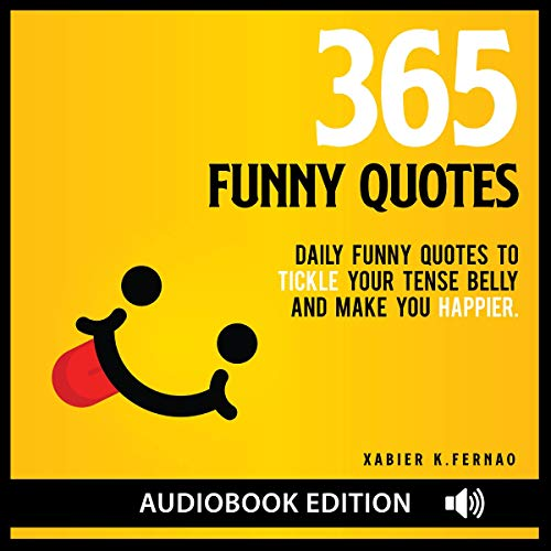 365 Funny Quotes: Daily Funny Quotes to Tickle Your Tense Belly and Make You Happier                   By:                                                                                                                                 Xabier K. Fernao                               Narrated by:                                                                                                                                 Rich Brennan                      Length: 1 hr and 5 mins     53 ratings     Overall 5.0