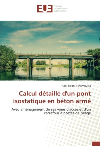 Calcul detaille d'un pont isostatique en beton arme: Avec amenagement de ses voies d'accès et d'un carrefour A postes de peage (OMN.UNIV.EUROP.)