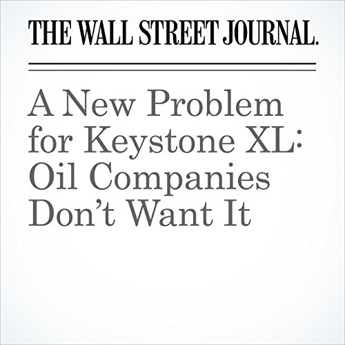 A New Problem for Keystone XL: Oil Companies Don't Want It audiobook cover art