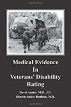 Medical Evidence in Veterans' Disability Rating.  David Anaise MD JD  & Sharon Anaise Benham MD: This book is intended to help Veterans better pursue ... in establishing veteran disability rating