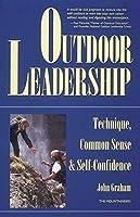 Outdoor Leadership: Technique, Common Sense & Self-Confidence
