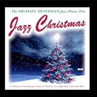 Jazz Christmas: Collection of Christmas Jazz Piano - O, Christmas Tree, Jingle Bells, Carol of the Bells by Michael Silverman Jazz Piano Trio