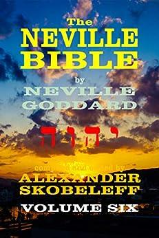 The Neville Bible - Volume 6 - 55 Lectures - KINDLE by [Neville Goddard, Alexander Skobeleff]