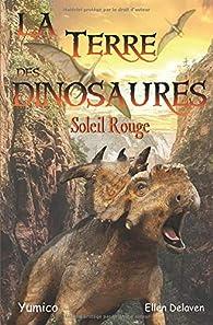 La Terre des Dinosaures: Soleil Rouge par Ellen Delaven