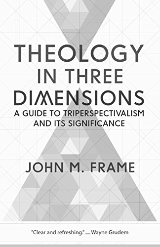 Theology in Three Dimensions: A Guide to Triperspectivalism and Its Significance (English Edition)
