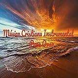 Música Cristiana Instrumental para Orar