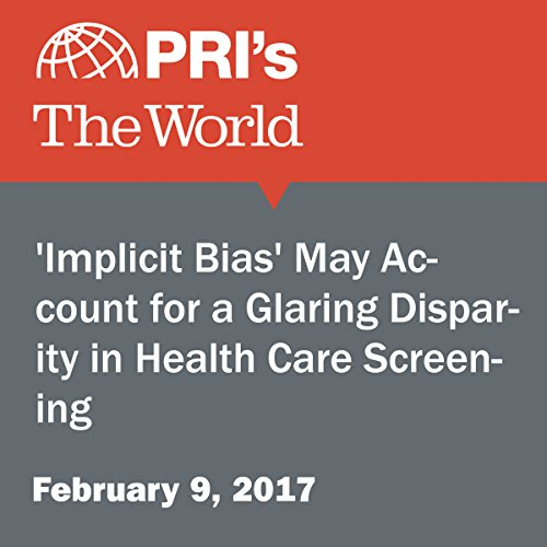 'Implicit Bias' May Account for a Glaring Disparity in Health Care Screening audiobook cover art