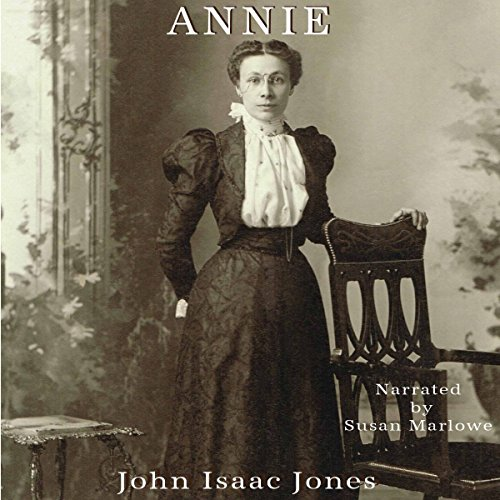Annie                   By:                                                                                                                                 John Isaac Jones                               Narrated by:                                                                                                                                 Susan Marlowe                      Length: 55 mins     13 ratings     Overall 4.2