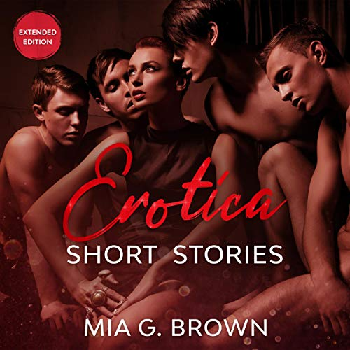 Erotica Short Stories: Domination, Threesomes, Sex Drive, Smut, Lesbian, Brats, and More - Extended Edition cover art