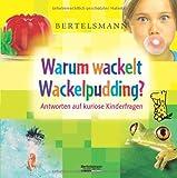 Bertelsmann Warum wackelt Wackelpudding?: Antworten auf kuriose Kinderfragen - Beate Varnhorn