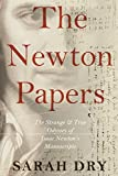 Dry, S: Newton Papers: The Strange and True Odyssey of Isaac Newton's Manuscripts - Sarah Dry