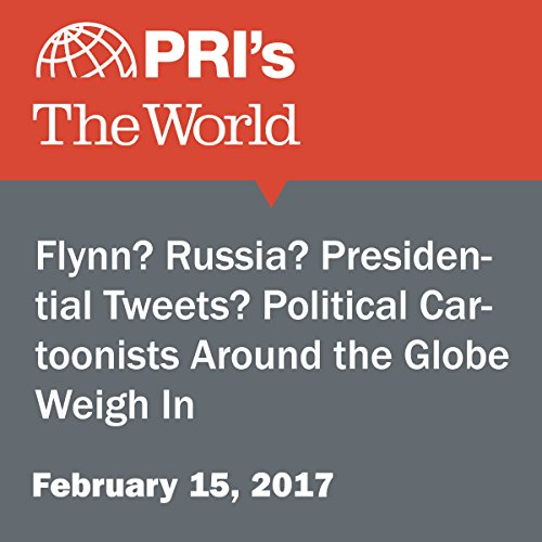 Flynn? Russia? Presidential Tweets? Political Cartoonists Around the Globe Weigh In audiobook cover art