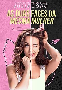 As Duas Faces Da Mesma Mulher (Portuguese Edition) by [Julie Lopo]