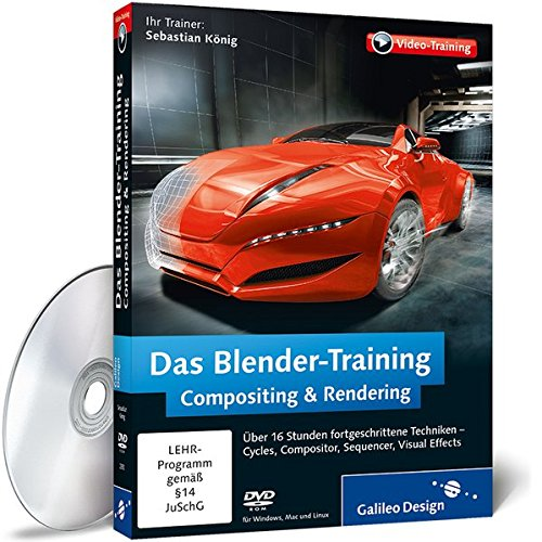 Das Blender-Training: Compositing & Rendering: Cycles, Compositor, Sequencer, Visual Effects