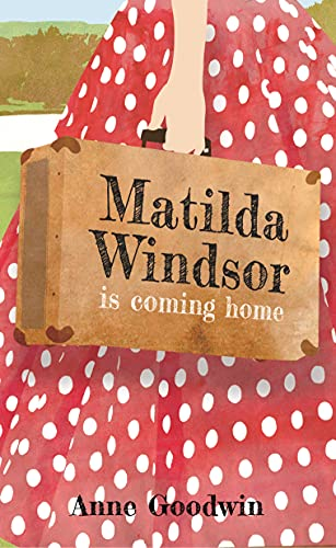 Matilda Windsor Is Coming Home by [Anne Goodwin]