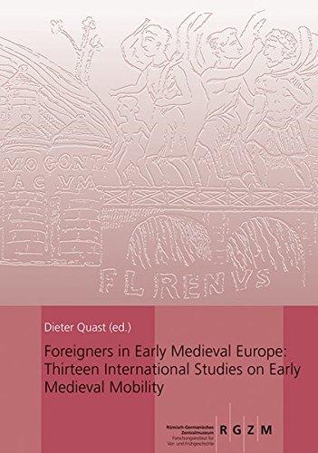 Foreigners in Early Medieval Europe (Römisch Germanisches Zentralmuseum / Monographien des Römisch-Germanischen Zentralmuseums, Band 78)