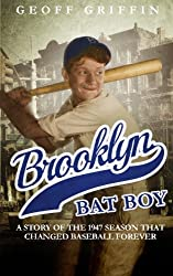 Brooklyn Bat Boy: A Story of the 1947 Season That Changed Baseball Forever by Geoff Griffin