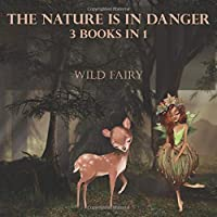 The Nature Is In Danger: 3 Books In 1