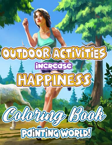 Painting World! - Outdoor Activities Increase Happiness Coloring Book: A Kids Camping Book With Cute Illustrations of Kids Camping, Hiking,... and The Outdoors