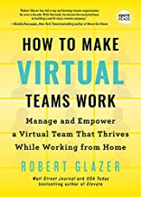 How to Make Virtual Teams Work: Manage and Empower a Virtual Team That Thrives While Working from Home (Ignite Reads)