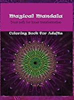 Magical Mandala - Your Path for inner transformation - Coloring Book for Adults: Beautiful Mandala designs for stress relief Relaxation coloring pages