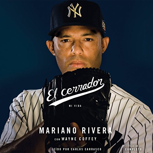 El Cerrador: Mi vida                   By:                                                                                                                                 Mariano Rivera,                                                                                        Wayne Coffey                               Narrated by:                                                                                                                                 Carlos Carrasco                      Length: 12 hrs and 20 mins     6 ratings     Overall 4.3