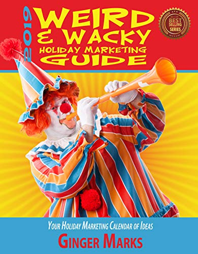 2019 Weird & Wacky Holiday Marketing Guide: Your business calendar of marketing ideas