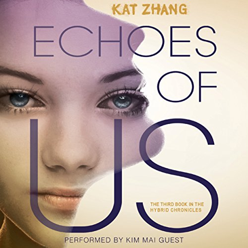 Echoes of Us     The Hybrid Chronicles, Book 3              By:                                                                                                                                 Kat Zhang                               Narrated by:                                                                                                                                 Kim Mai Guest                      Length: 8 hrs and 30 mins     17 ratings     Overall 3.9