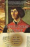 Copernicus' Secret: How the Scientific Revolution Began